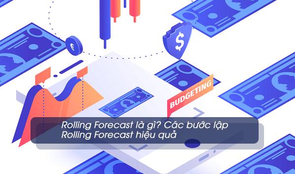 Rolling Forecast là gì? Các bước lập Rolling Forecast hiệu quả